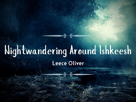 Nightwandering Around Ishkeesh, Leece Oliver