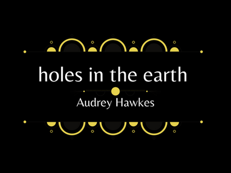 holes in the earth, Audrey Hawkes