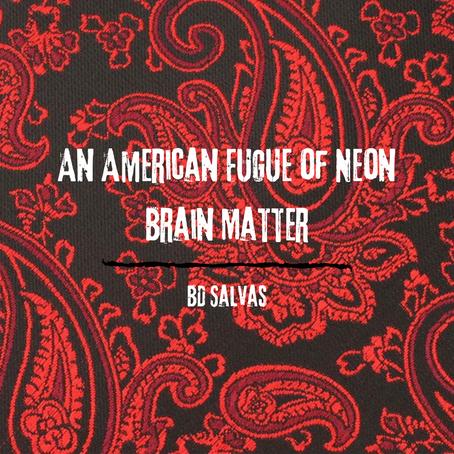An American Fugue Of Neon Brain Matter, BD Salvas