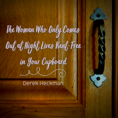 The Woman Who Only Comes Out at Night Lives Rent-Free in Your Cupboard, Derek Heckman