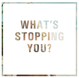 WHAT'S STOPPING YOU.jpg