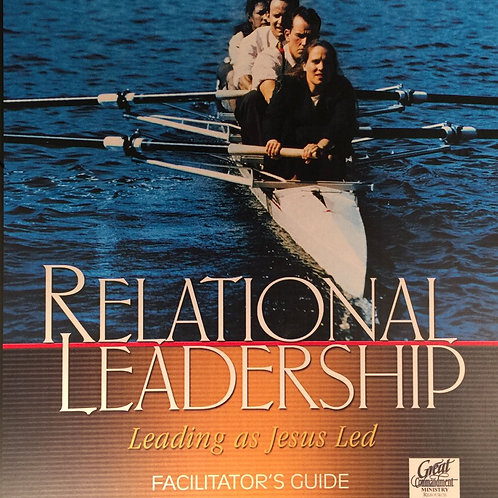 Relational Leadership Leading as Jesus Led Facilitaor's Guide