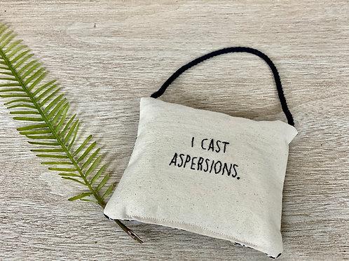 I cast aspersions