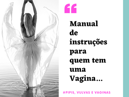 Pag.9 | Manual de instruções para quem tem uma Vagina...