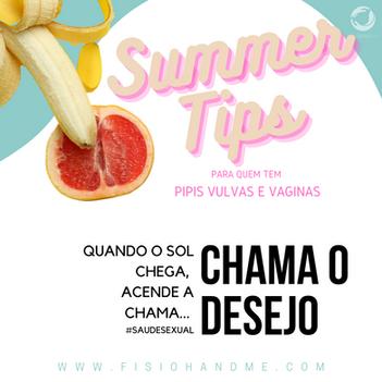 Summer Tip #8 - Quando o sol chega, acende a chama… Chama o Desejo!