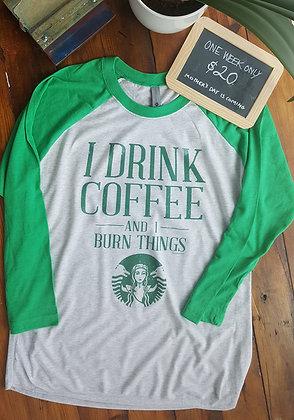 I Drink Coffee and I Burn Things tee