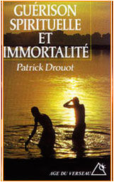 Guérison spirituelle et immortalité/Patrick Drouot/bioenergie-quantique.com