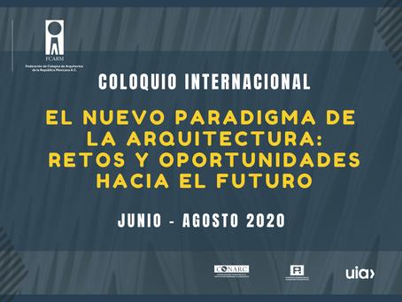 Coloquio Internacional EL NUEVO PARADIGMA DE LA ARQUITECTURA: RETOS Y OPORTUNIDADES HACIA EL FUTURO