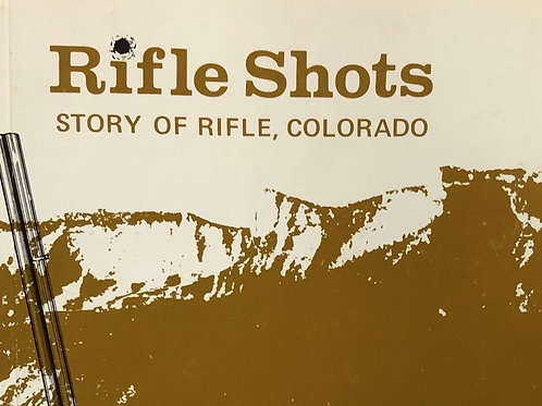 Rifle Shots - Story of Rifle, Colorado