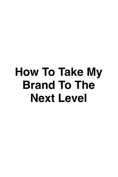 How To Take My Brand To The Next Level
