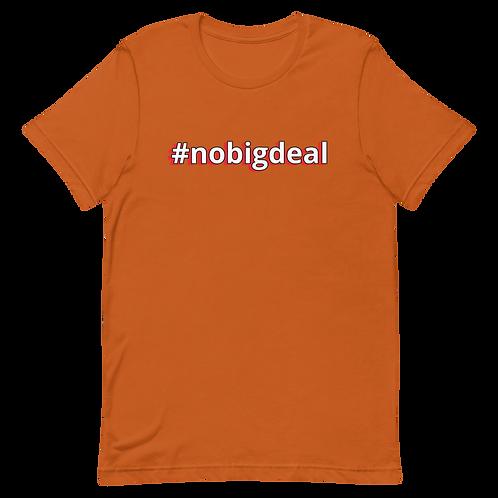 Short-Sleeve Unisex #nobigdeal T-Shirt