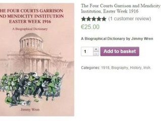 The Four Courts and Mendicity Institution Easter Week 1916, A Biographical Dictionary by Jimmy Wren