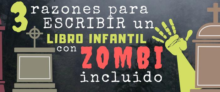 """""""Razones para escribir un libro infantil con zombi incluido"""""""