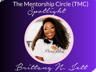 The Mentorship Circle (TMC) Spotlight: Inspiring CEO Brittany Jett of Pure Bliss Collectives