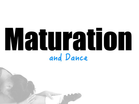 Maturation and Dance