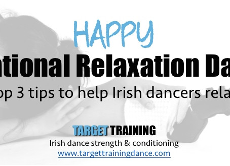 HAPPY RELAXATION DAY!  Top 3 tips to help Irish dancers relax