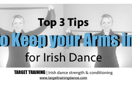 Three Top Tips to Keep your Arms in for Irish Dance