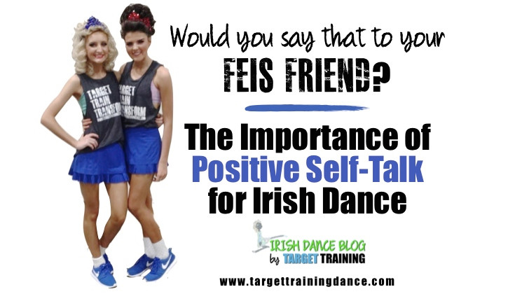 Irish dance mindset, positivity in Irish dance, Irish dance mentality