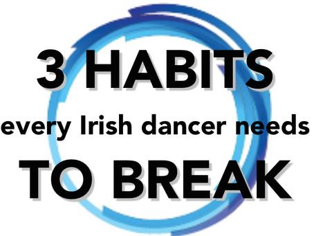 3 Habits Every Irish Dancer Needs to Break