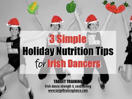 3 SIMPLE HOLIDAY NUTRITION TIPS FOR IRISH DANCERS