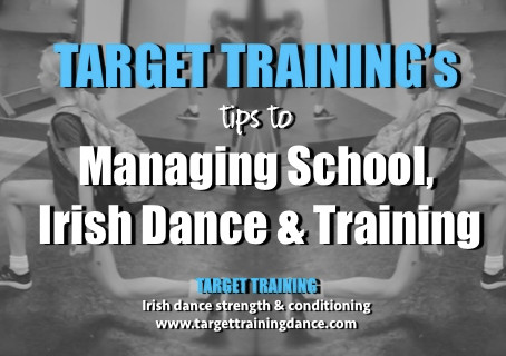 Target Training's Tips to Managing School, Irish Dance & Training
