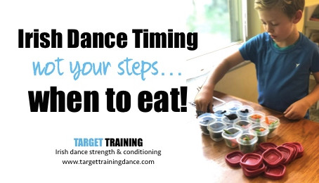 Irish Dance Timing - not your steps...when to eat!