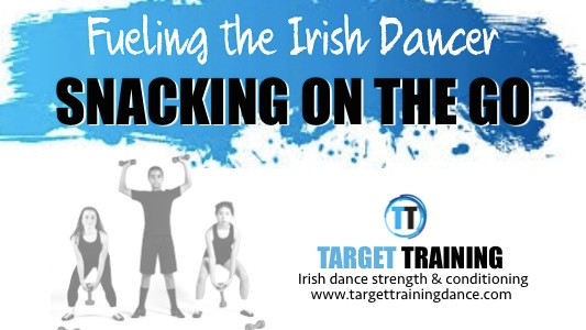 Irish dance strength and conditioning, Irish dance nutrition, what Irish dancers should eat, snacking on the go