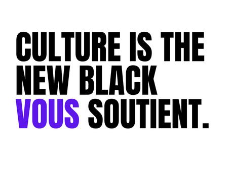 CULTURE IS THE NEW BLACK VOUS SOUTIENT.
