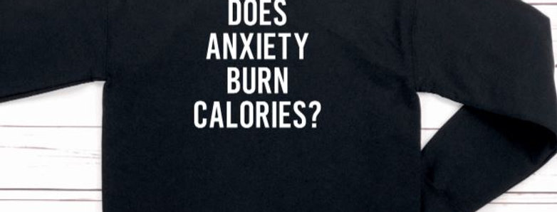 Does Anxiety Burn Calories? Crewneck