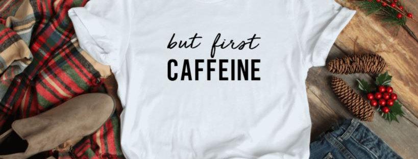 but first CAFFEINE T-Shirt