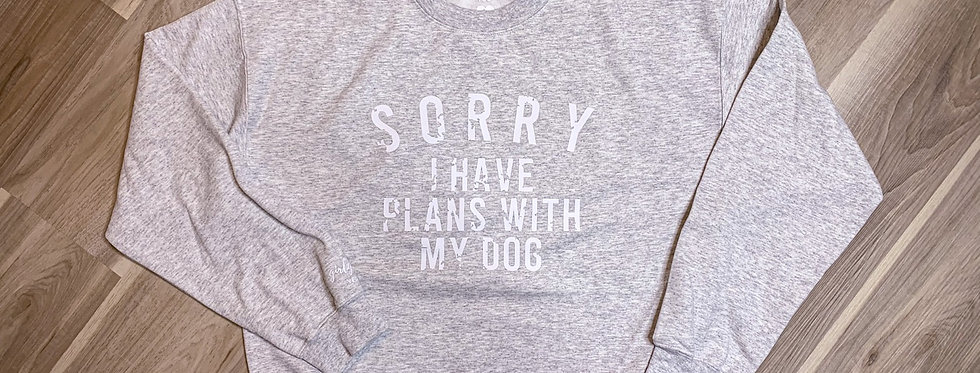 SORRY, I have plans with my dog Crewneck