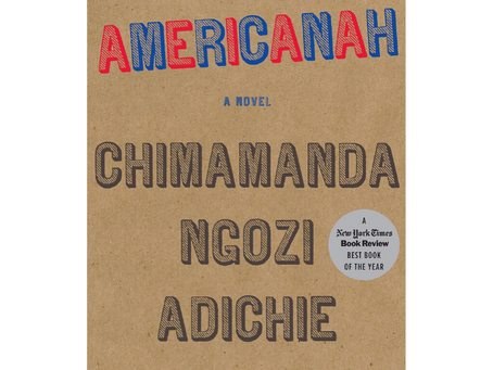 My Reading of Americanah by Chimamanda Ndozi Adichie