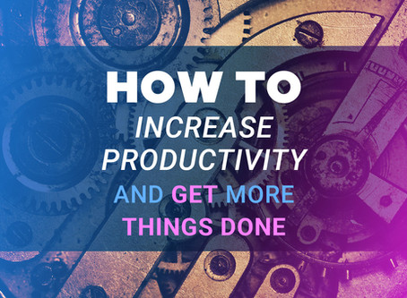 How to increase productivity and get more things done?