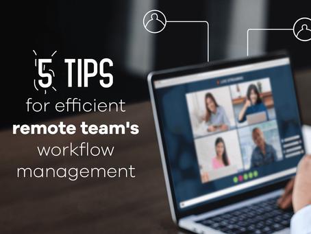 5 tips for efficient remote team's workflow management