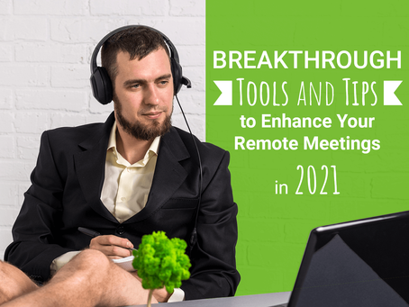 11 Breakthrough Tools and 6 Tips to Enhance Your Remote Meetings in 2021