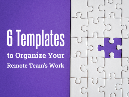 6 Templates to Organize Your Remote Team's Work