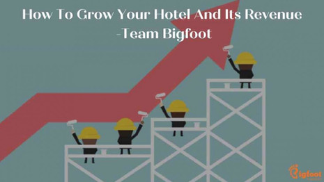How To Grow Your Hotel And Its Revenue – Team Bigfoot