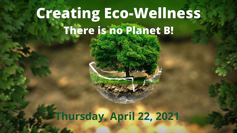 Creating Eco-Wellness: There is no Planet B!