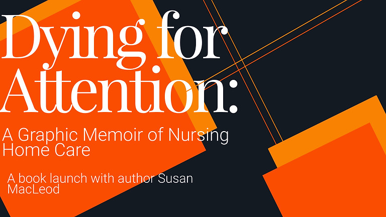 An Evening with Susan MacLeod, author of Dying for Attention: A Graphic Memoir of Nursing Home Care