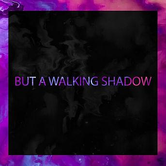 but a walking shadow.jpg