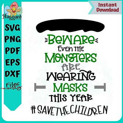 Beware Monsters wear Masks
