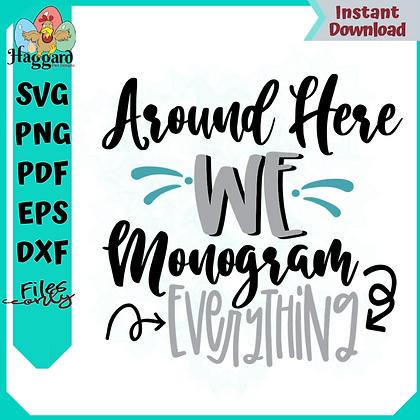 Around Here We Monogram Everything