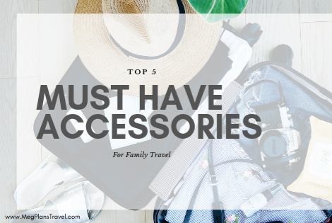 The 5 Must-Have Accessories for your Next Family Vacation