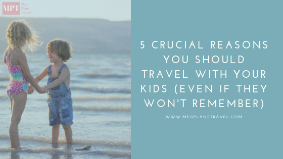 Why you need to travel with kids