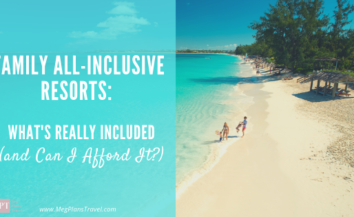 ​Family All-Inclusive​ Resorts: What's Really Included (and Can I Afford It?)