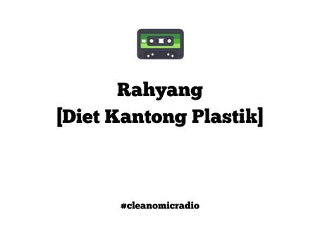 Obrolan bareng Rahyang dari Diet Kantong Plastik