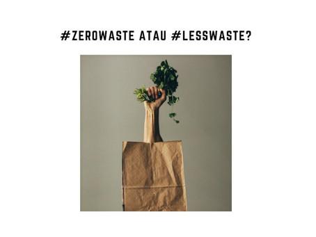 #zerowaste atau #lesswaste?