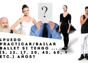 ¿Puedo practicar/bailar ballet si tengo ... (5, 12, 17, 20, 40, 60, y etc.) años?