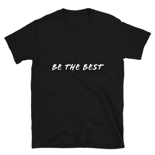 """""""Be The Best"""" T-Shirt"""