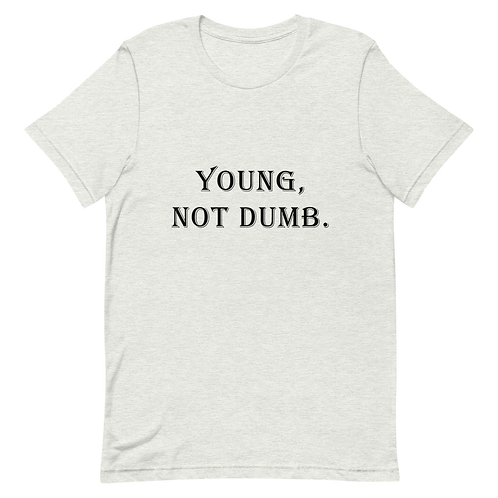 """Young, Not Dumb."" T-Shirt"